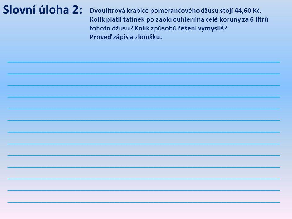 Slovní úloha 2: Dvoulitrová krabice pomerančového džusu stojí 44,60 Kč.