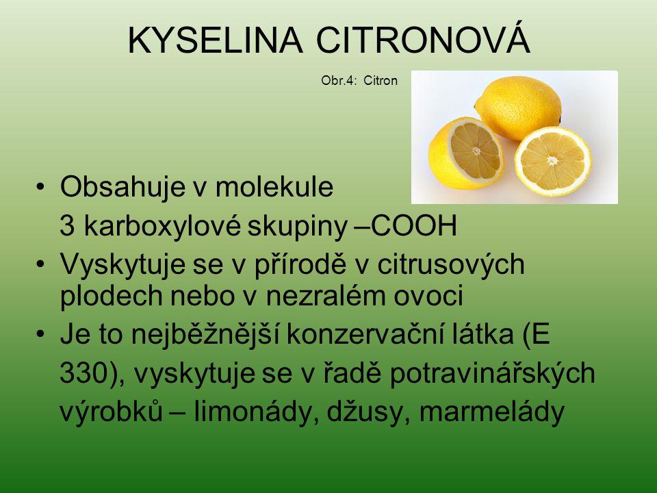 KYSELINA CITRONOVÁ Obr.4: Citron Obsahuje v molekule 3 karboxylové skupiny –COOH Vyskytuje se v přírodě v citrusových plodech nebo v nezralém ovoci Je