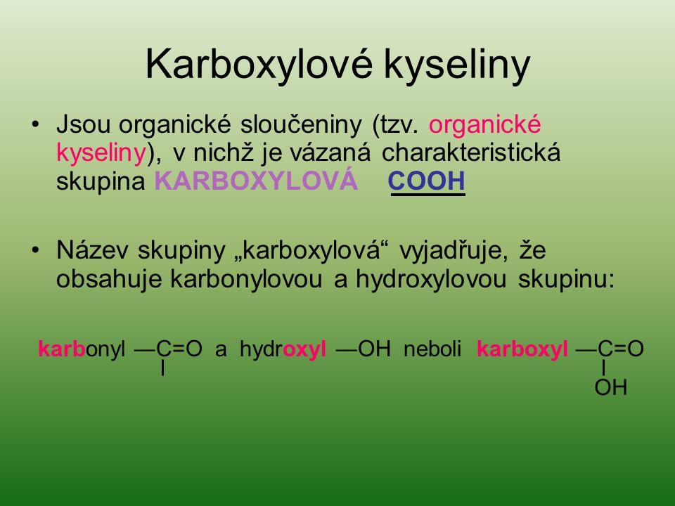 """Karboxylové kyseliny Jsou organické sloučeniny (tzv. organické kyseliny), v nichž je vázaná charakteristická skupina KARBOXYLOVÁ COOH Název skupiny """"k"""