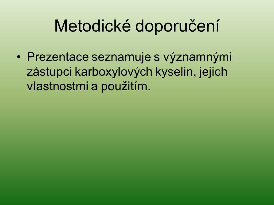 Metodické doporučení Prezentace seznamuje s významnými zástupci karboxylových kyselin, jejich vlastnostmi a použitím.