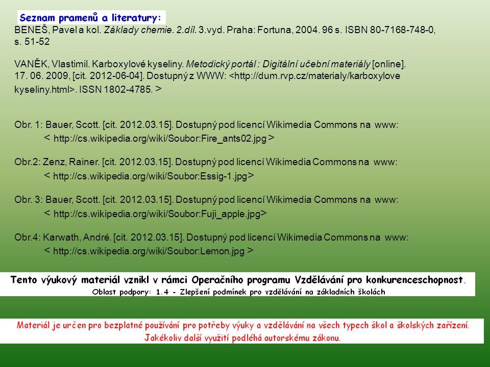 BENEŠ, Pavel a kol. Základy chemie. 2.díl. 3.vyd. Praha: Fortuna, 2004. 96 s. ISBN 80-7168-748-0, s. 51-52 VANĚK, Vlastimil. Karboxylové kyseliny. Met