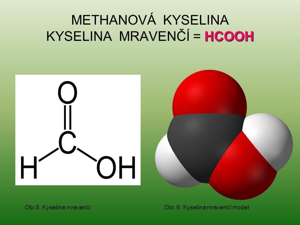HCOOH METHANOVÁ KYSELINA KYSELINA MRAVENČÍ = HCOOH Obr.5: Kyselina mravenčí Obr. 6: Kyselina mravenčí model