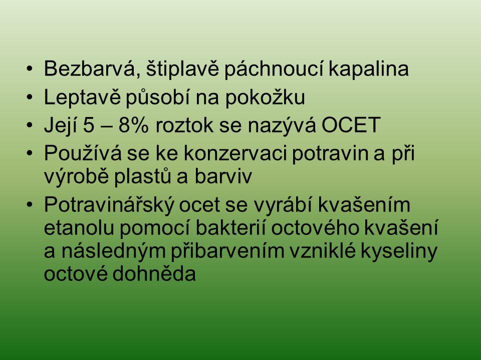 Bezbarvá, štiplavě páchnoucí kapalina Leptavě působí na pokožku Její 5 – 8% roztok se nazývá OCET Používá se ke konzervaci potravin a při výrobě plast