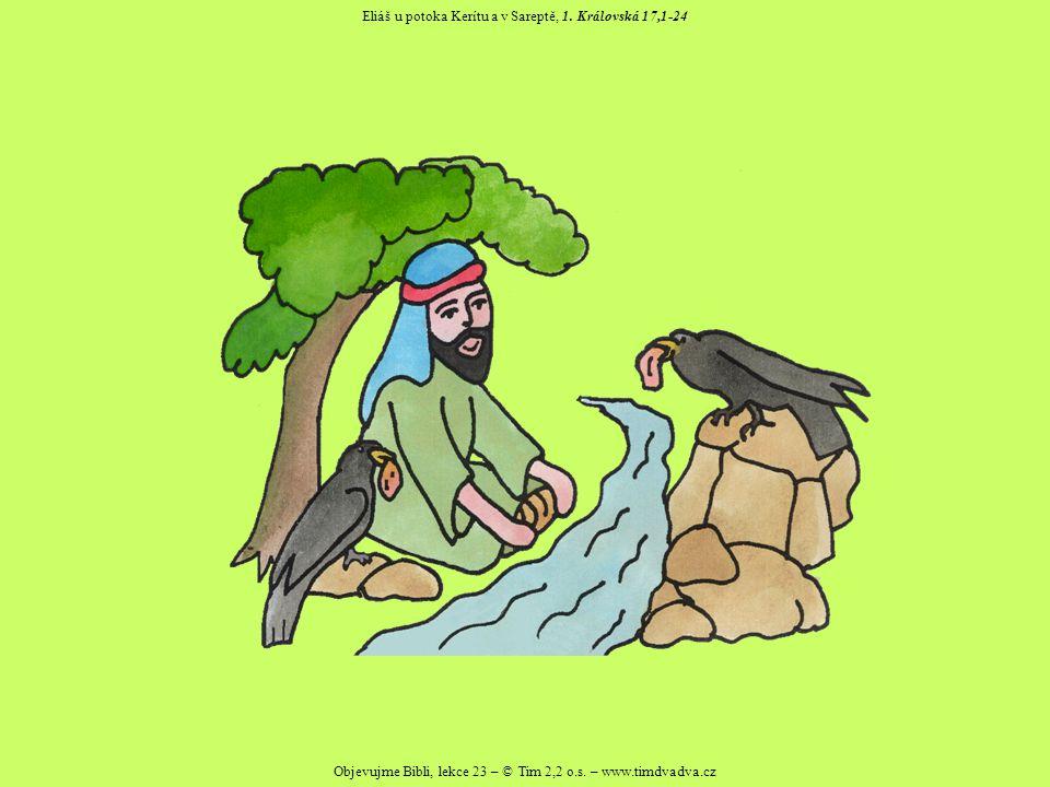 Objevujme Bibli, lekce 23 – © Tim 2,2 o.s.– www.timdvadva.cz Eliáš u potoka Kerítu a v Sareptě, 1.