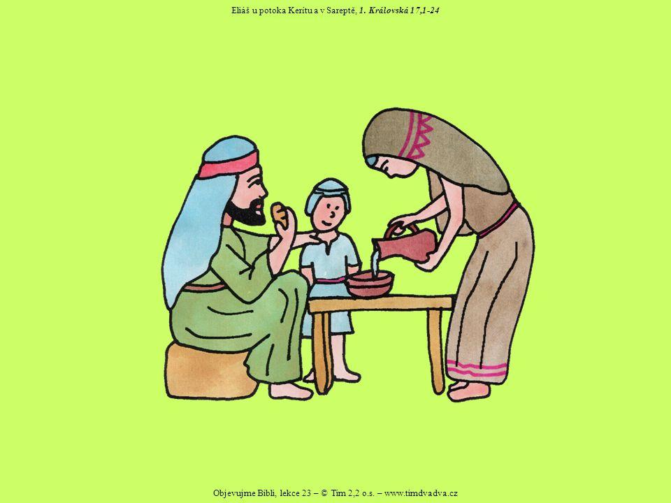 Objevujme Bibli, lekce 23 – © Tim 2,2 o.s. – www.timdvadva.cz Eliáš u potoka Kerítu a v Sareptě, 1. Královská 17,1-24