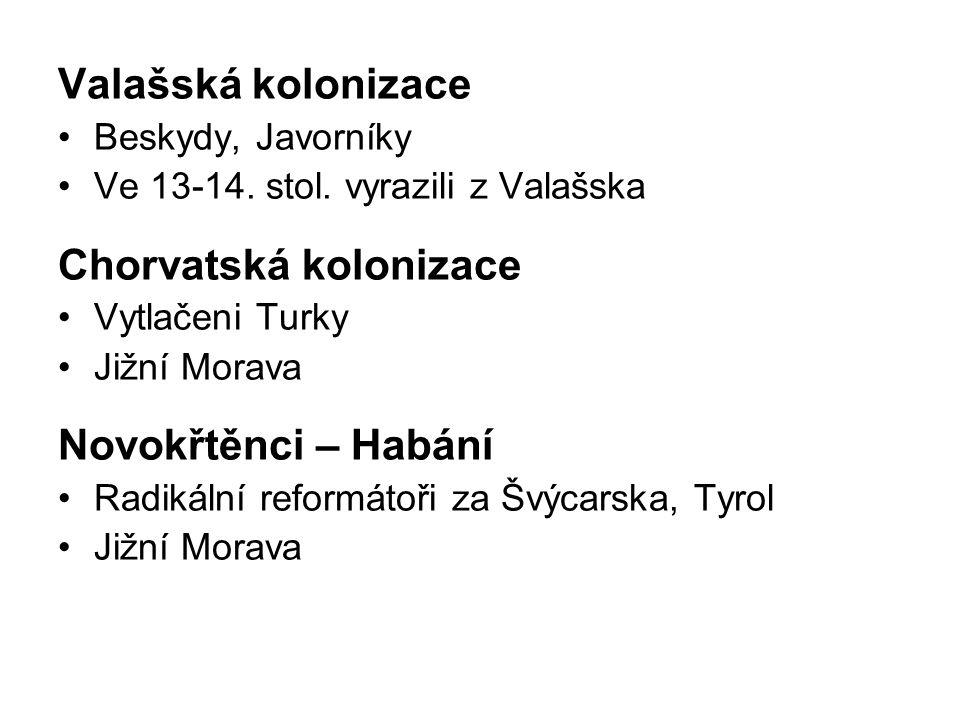 Valašská kolonizace Beskydy, Javorníky Ve 13-14. stol. vyrazili z Valašska Chorvatská kolonizace Vytlačeni Turky Jižní Morava Novokřtěnci – Habání Rad