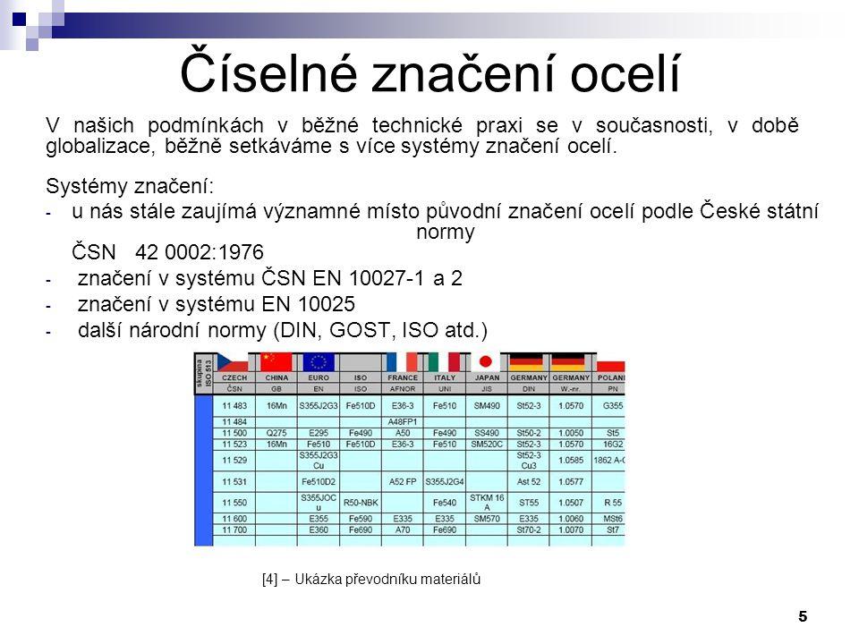 5 Číselné značení ocelí Systémy značení: - u nás stále zaujímá významné místo původní značení ocelí podle České státní normy ČSN 42 0002:1976 - značen