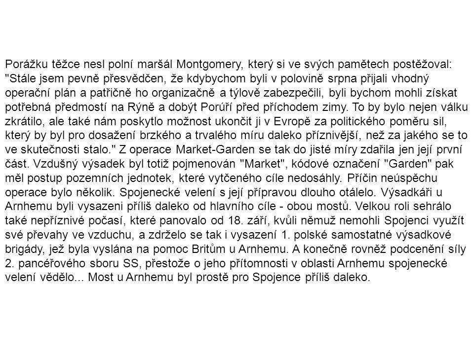 Porážku těžce nesl polní maršál Montgomery, který si ve svých pamětech postěžoval: