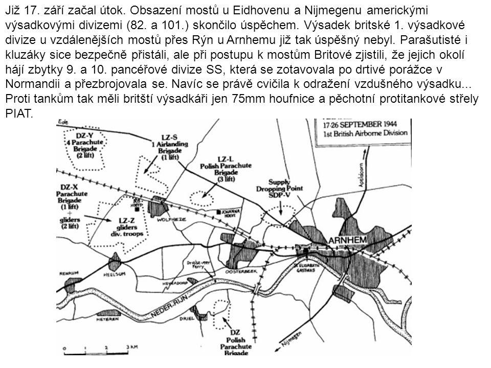 Již 17. září začal útok. Obsazení mostů u Eidhovenu a Nijmegenu americkými výsadkovými divizemi (82. a 101.) skončilo úspěchem. Výsadek britské 1. výs