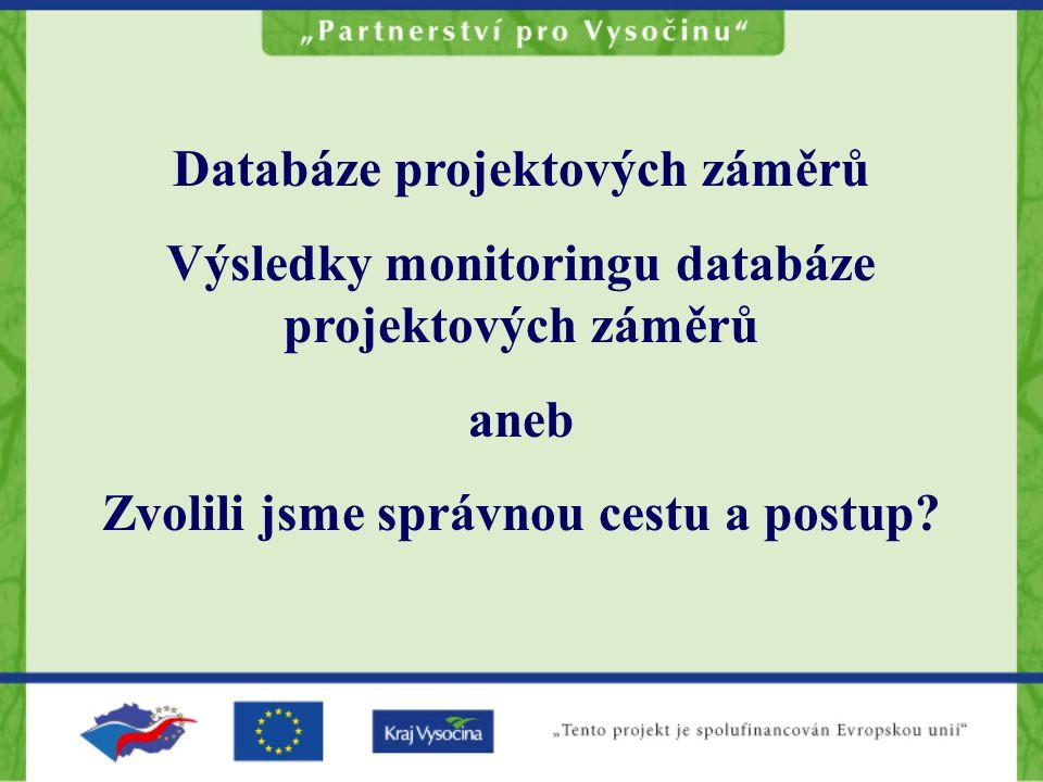 Databáze projektových záměrů Výsledky monitoringu databáze projektových záměrů aneb Zvolili jsme správnou cestu a postup?