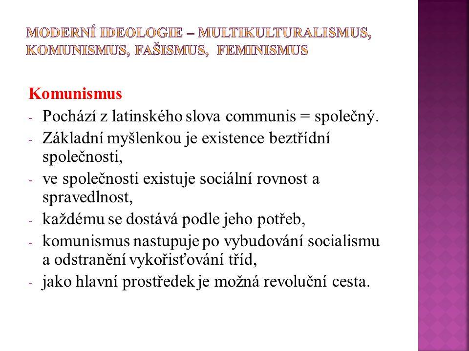 Komunismus - Pochází z latinského slova communis = společný. - Základní myšlenkou je existence beztřídní společnosti, - ve společnosti existuje sociál