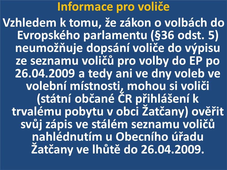 Informace pro voliče Vzhledem k tomu, že zákon o volbách do Evropského parlamentu (§36 odst. 5) neumožňuje dopsání voliče do výpisu ze seznamu voličů