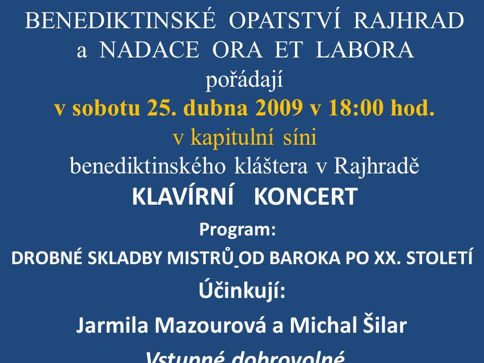 BENEDIKTINSKÉ OPATSTVÍ RAJHRAD a NADACE ORA ET LABORA pořádají v sobotu 25. dubna 2009 v 18:00 hod. v kapitulní síni benediktinského kláštera v Rajhra