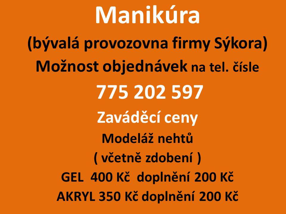 Manikúra (bývalá provozovna firmy Sýkora) Možnost objednávek na tel. čísle 775 202 597 Zaváděcí ceny Modeláž nehtů ( včetně zdobení ) GEL 400 Kč dopln