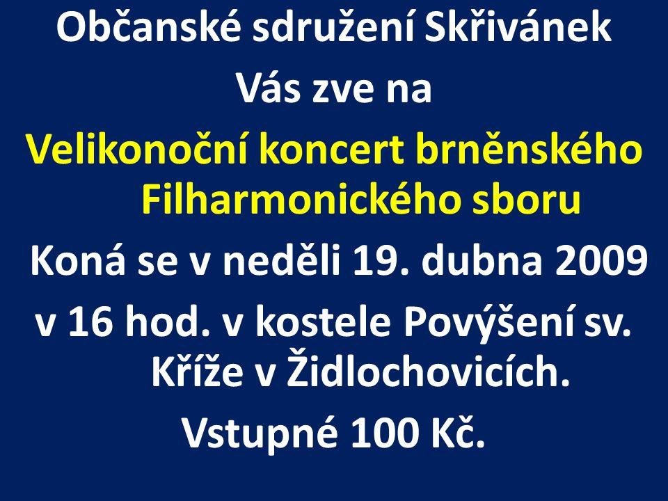 Občanské sdružení Skřivánek Vás zve na Velikonoční koncert brněnského Filharmonického sboru Koná se v neděli 19.