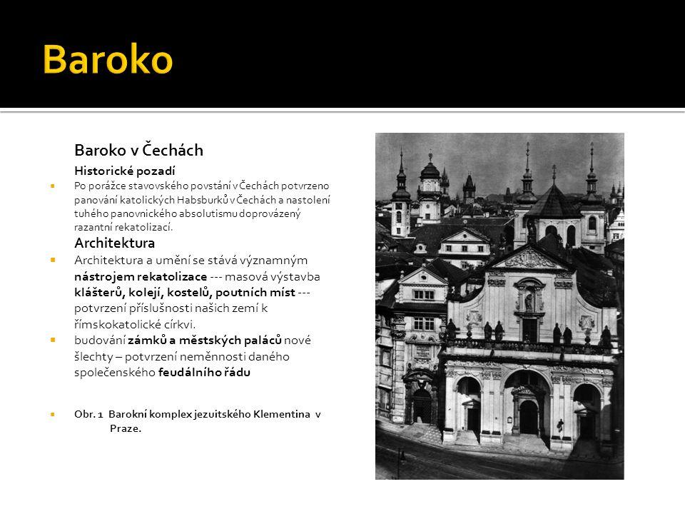 Baroko v Čechách Architektura  Stavby nákladných objektů v nadnesené formě dokazující společenskou i sociální nadřazenost nových pánů.
