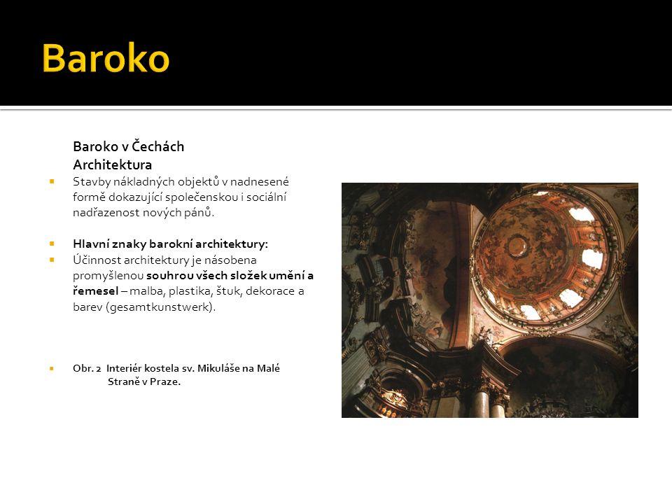 Baroko v Čechách Architektura  Stavby nákladných objektů v nadnesené formě dokazující společenskou i sociální nadřazenost nových pánů.  Hlavní znaky