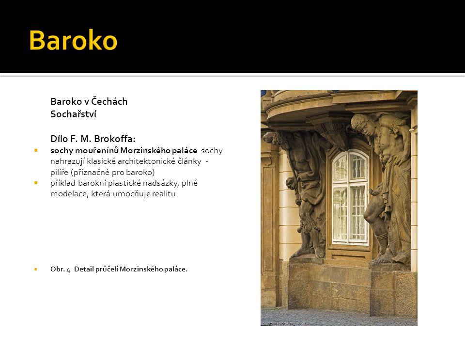 Baroko v Čechách Sochařství Dílo F. M. Brokoffa:  sochy mouřenínů Morzinského paláce sochy nahrazují klasické architektonické články - pilíře (přízna