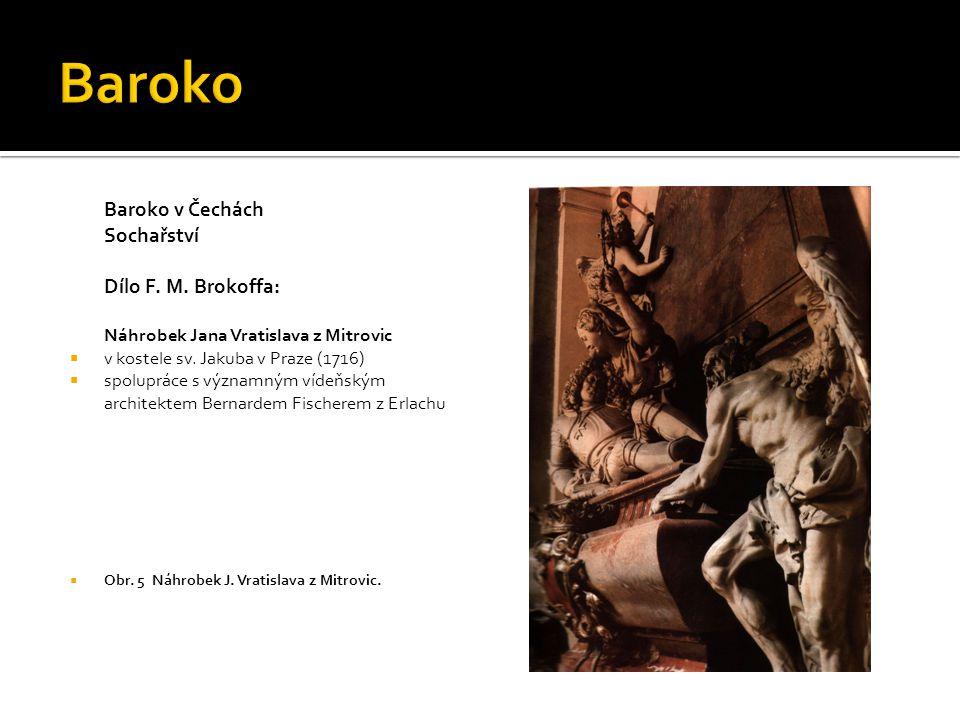 Baroko v Čechách Sochařství Dílo F. M. Brokoffa: Náhrobek Jana Vratislava z Mitrovic  v kostele sv. Jakuba v Praze (1716)  spolupráce s významným ví