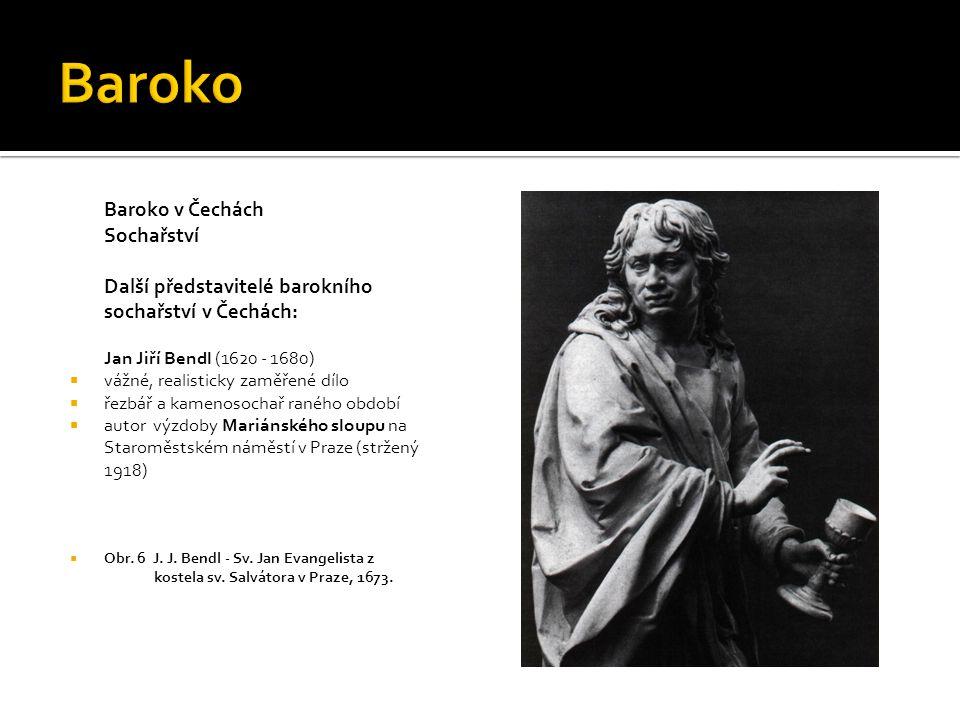 Baroko v Čechách Sochařství Další barokní sochaři v Čechách:  Matěj Václav Jäckl (1655 – 1738)  ovlivněn barokním radikalismem Itala Berniniho  Obr.