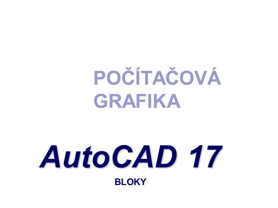 POČÍTAČOVÁ GRAFIKA AutoCAD 17 AutoCAD 17 BLOKY