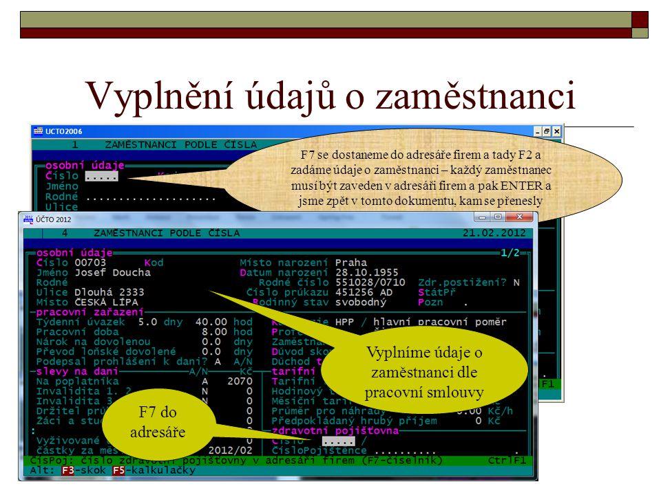 Vyplnění údajů o zdravotní pojišťovně F2 F7 pro vstup do adresáře firem a F2 zadat údaje o zdravotní pojišťovně do adresáře, po zadání stikněte ENTER F2 pro návrat na číslo pojišťovny a pak ENTER až do uložení (jsme opět v prázdném formláři pro zadání údajů dalšího zaměstnance)