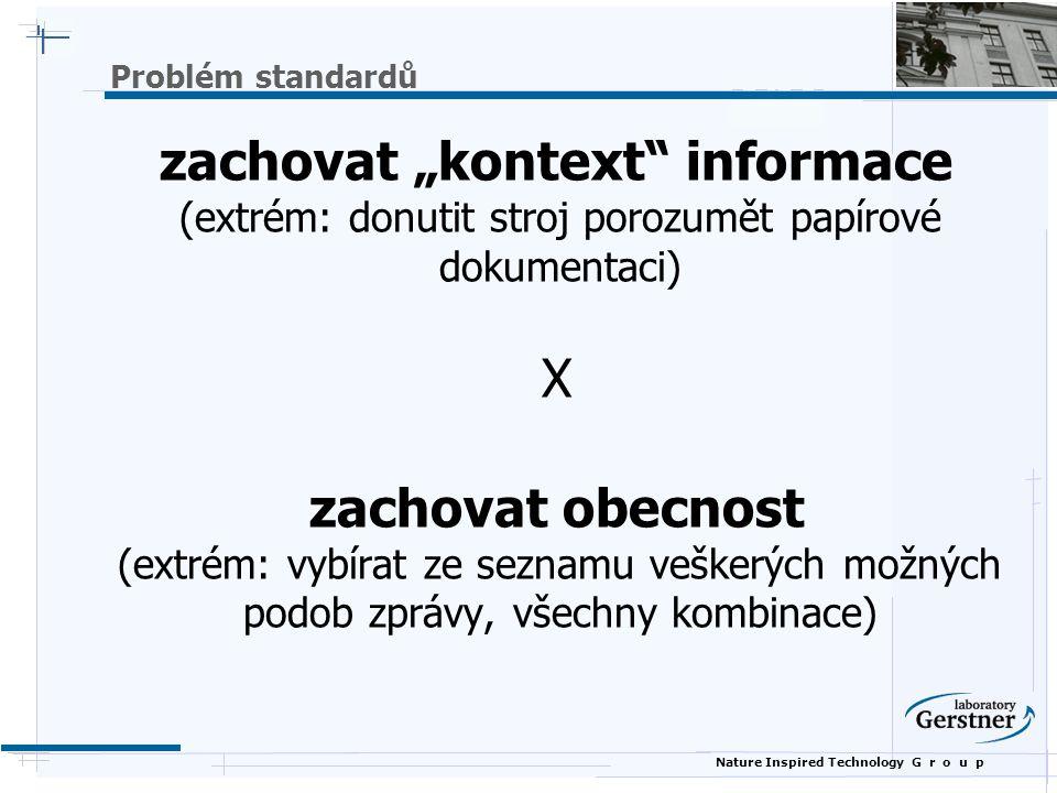"""Nature Inspired Technology G r o u p zachovat """"kontext"""" informace (extrém: donutit stroj porozumět papírové dokumentaci) X zachovat obecnost (extrém:"""