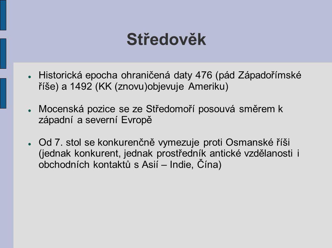 Středověk Historická epocha ohraničená daty 476 (pád Západořímské říše) a 1492 (KK (znovu)objevuje Ameriku) Mocenská pozice se ze Středomoří posouvá s
