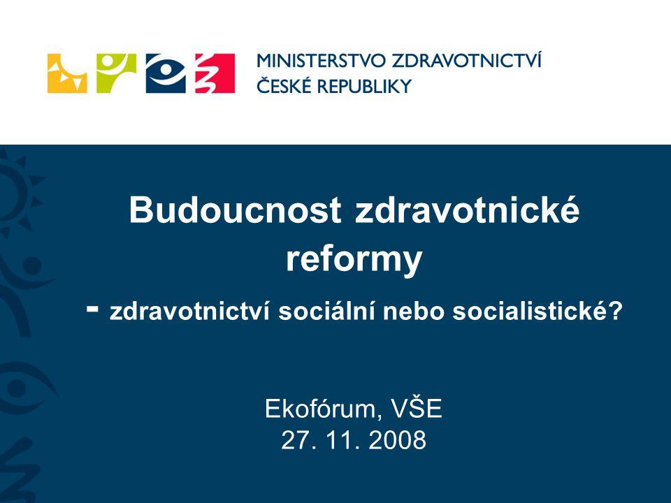 Budoucnost zdravotnické reformy - zdravotnictví sociální nebo socialistické? Ekofórum, VŠE 27. 11. 2008