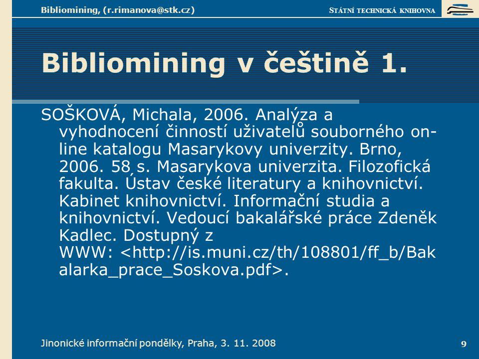 S TÁTNÍ TECHNICKÁ KNIHOVNA Jinonické informační pondělky, Praha, 3. 11. 2008 Bibliomining, (r.rimanova@stk.cz) 9 Bibliomining v češtině 1. SOŠKOVÁ, Mi