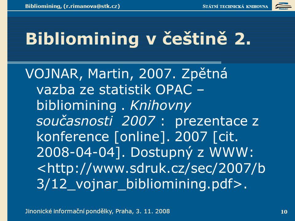 S TÁTNÍ TECHNICKÁ KNIHOVNA Jinonické informační pondělky, Praha, 3. 11. 2008 Bibliomining, (r.rimanova@stk.cz) 10 Bibliomining v češtině 2. VOJNAR, Ma