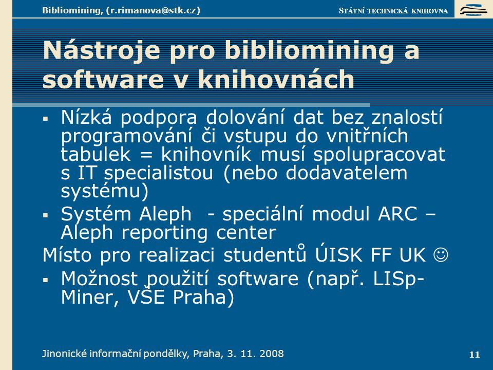 S TÁTNÍ TECHNICKÁ KNIHOVNA Jinonické informační pondělky, Praha, 3. 11. 2008 Bibliomining, (r.rimanova@stk.cz) 11 Nástroje pro bibliomining a software