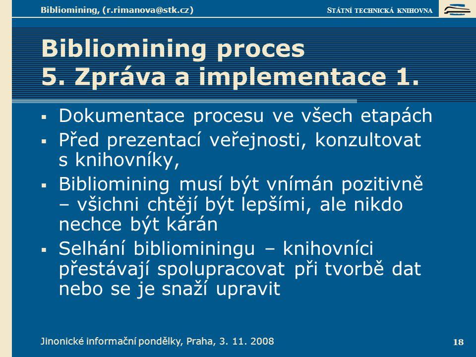 S TÁTNÍ TECHNICKÁ KNIHOVNA Jinonické informační pondělky, Praha, 3. 11. 2008 Bibliomining, (r.rimanova@stk.cz) 18 Bibliomining proces 5. Zpráva a impl