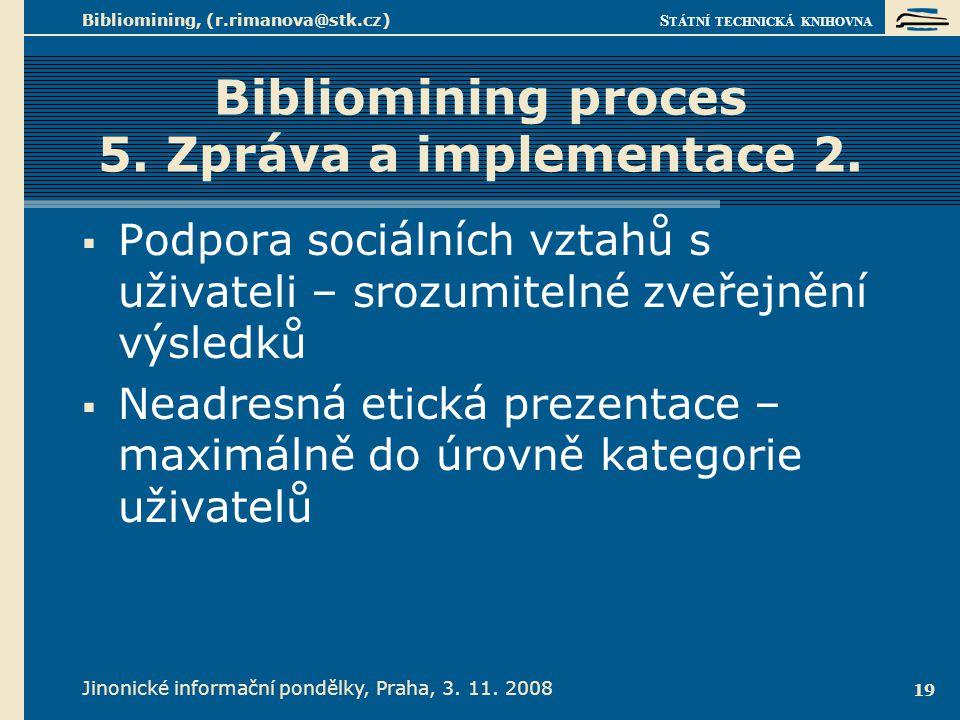 S TÁTNÍ TECHNICKÁ KNIHOVNA Jinonické informační pondělky, Praha, 3. 11. 2008 Bibliomining, (r.rimanova@stk.cz) 19 Bibliomining proces 5. Zpráva a impl