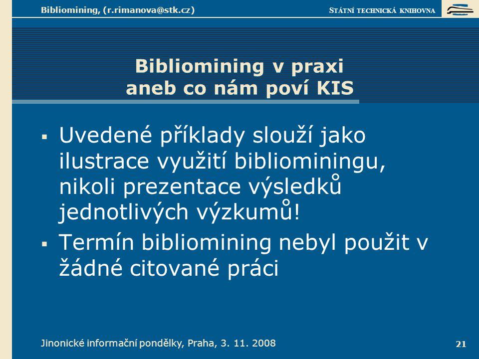 S TÁTNÍ TECHNICKÁ KNIHOVNA Jinonické informační pondělky, Praha, 3. 11. 2008 Bibliomining, (r.rimanova@stk.cz) 21 Bibliomining v praxi aneb co nám pov