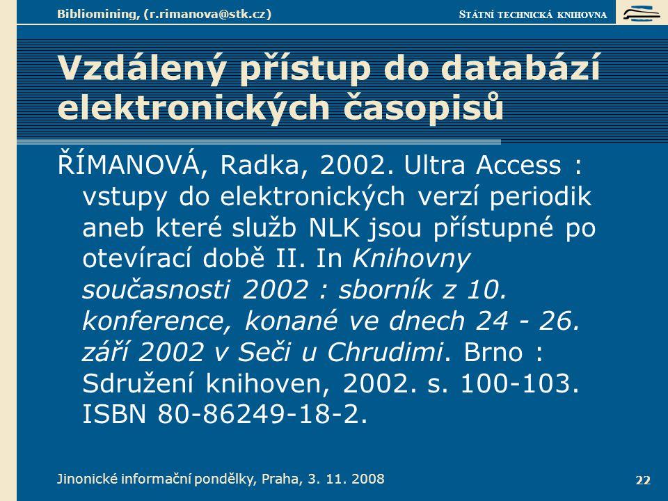 S TÁTNÍ TECHNICKÁ KNIHOVNA Jinonické informační pondělky, Praha, 3. 11. 2008 Bibliomining, (r.rimanova@stk.cz) 22 Vzdálený přístup do databází elektro
