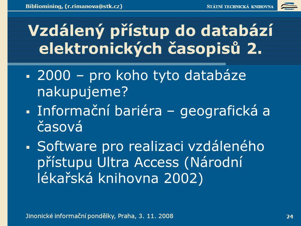 S TÁTNÍ TECHNICKÁ KNIHOVNA Jinonické informační pondělky, Praha, 3. 11. 2008 Bibliomining, (r.rimanova@stk.cz) 24 Vzdálený přístup do databází elektro