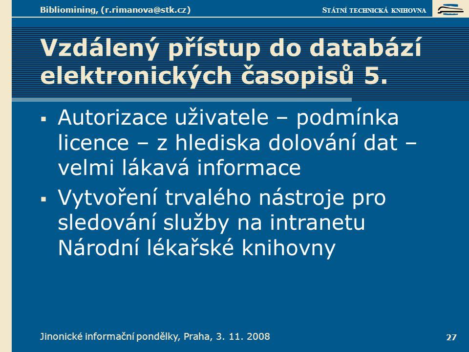S TÁTNÍ TECHNICKÁ KNIHOVNA Jinonické informační pondělky, Praha, 3. 11. 2008 Bibliomining, (r.rimanova@stk.cz) 27 Vzdálený přístup do databází elektro