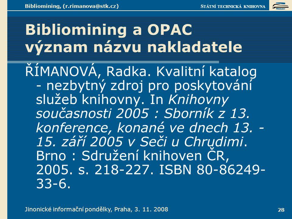 S TÁTNÍ TECHNICKÁ KNIHOVNA Jinonické informační pondělky, Praha, 3. 11. 2008 Bibliomining, (r.rimanova@stk.cz) 28 Bibliomining a OPAC význam názvu nak