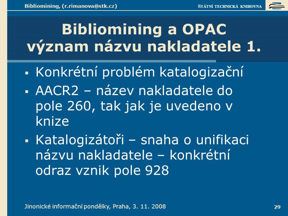 S TÁTNÍ TECHNICKÁ KNIHOVNA Jinonické informační pondělky, Praha, 3. 11. 2008 Bibliomining, (r.rimanova@stk.cz) 29 Bibliomining a OPAC význam názvu nak