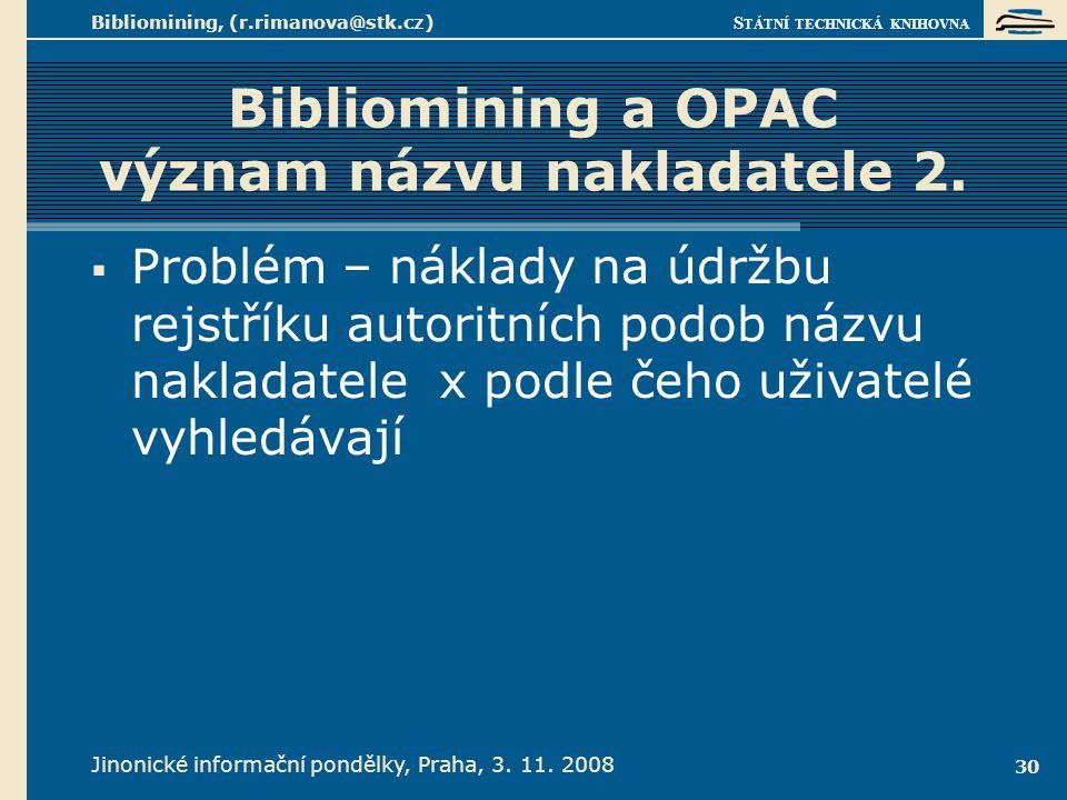 S TÁTNÍ TECHNICKÁ KNIHOVNA Jinonické informační pondělky, Praha, 3. 11. 2008 Bibliomining, (r.rimanova@stk.cz) 30 Bibliomining a OPAC význam názvu nak