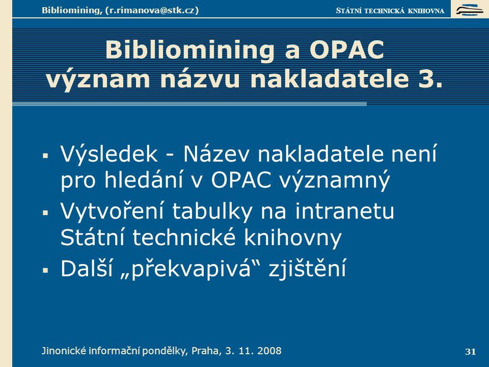 S TÁTNÍ TECHNICKÁ KNIHOVNA Jinonické informační pondělky, Praha, 3. 11. 2008 Bibliomining, (r.rimanova@stk.cz) 31 Bibliomining a OPAC význam názvu nak