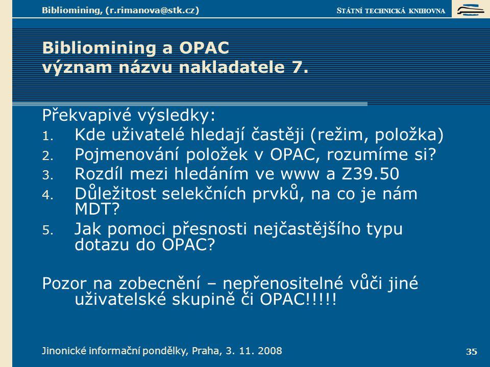 S TÁTNÍ TECHNICKÁ KNIHOVNA Jinonické informační pondělky, Praha, 3. 11. 2008 Bibliomining, (r.rimanova@stk.cz) 35 Bibliomining a OPAC význam názvu nak