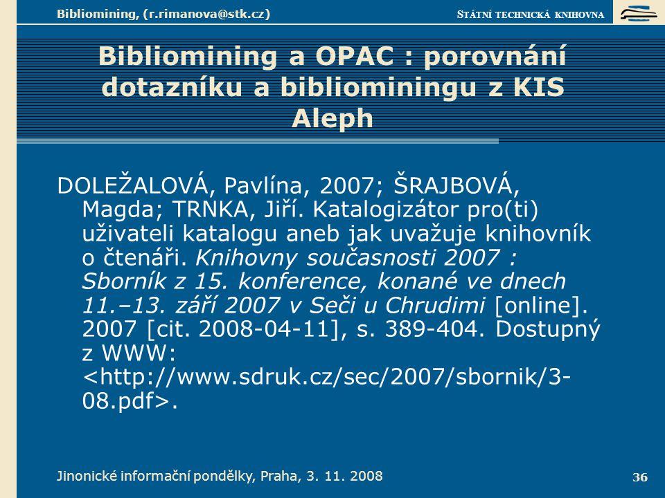 S TÁTNÍ TECHNICKÁ KNIHOVNA Jinonické informační pondělky, Praha, 3. 11. 2008 Bibliomining, (r.rimanova@stk.cz) 36 Bibliomining a OPAC : porovnání dota