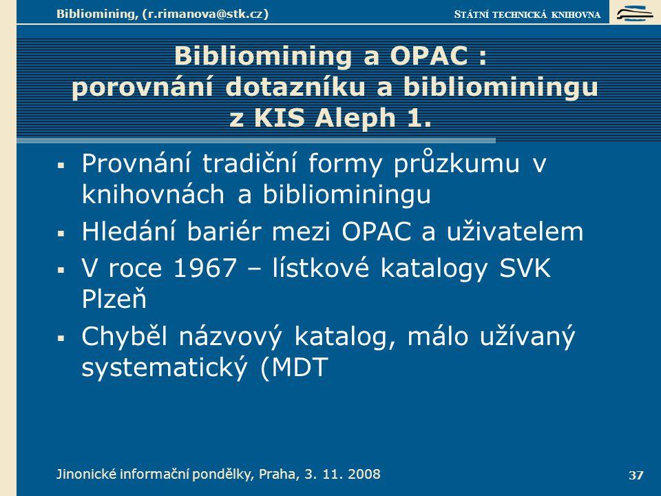 S TÁTNÍ TECHNICKÁ KNIHOVNA Jinonické informační pondělky, Praha, 3. 11. 2008 Bibliomining, (r.rimanova@stk.cz) 37 Bibliomining a OPAC : porovnání dota