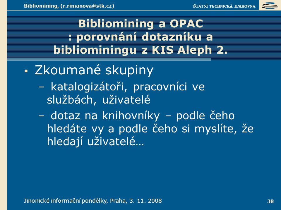 S TÁTNÍ TECHNICKÁ KNIHOVNA Jinonické informační pondělky, Praha, 3. 11. 2008 Bibliomining, (r.rimanova@stk.cz) 38 Bibliomining a OPAC : porovnání dota