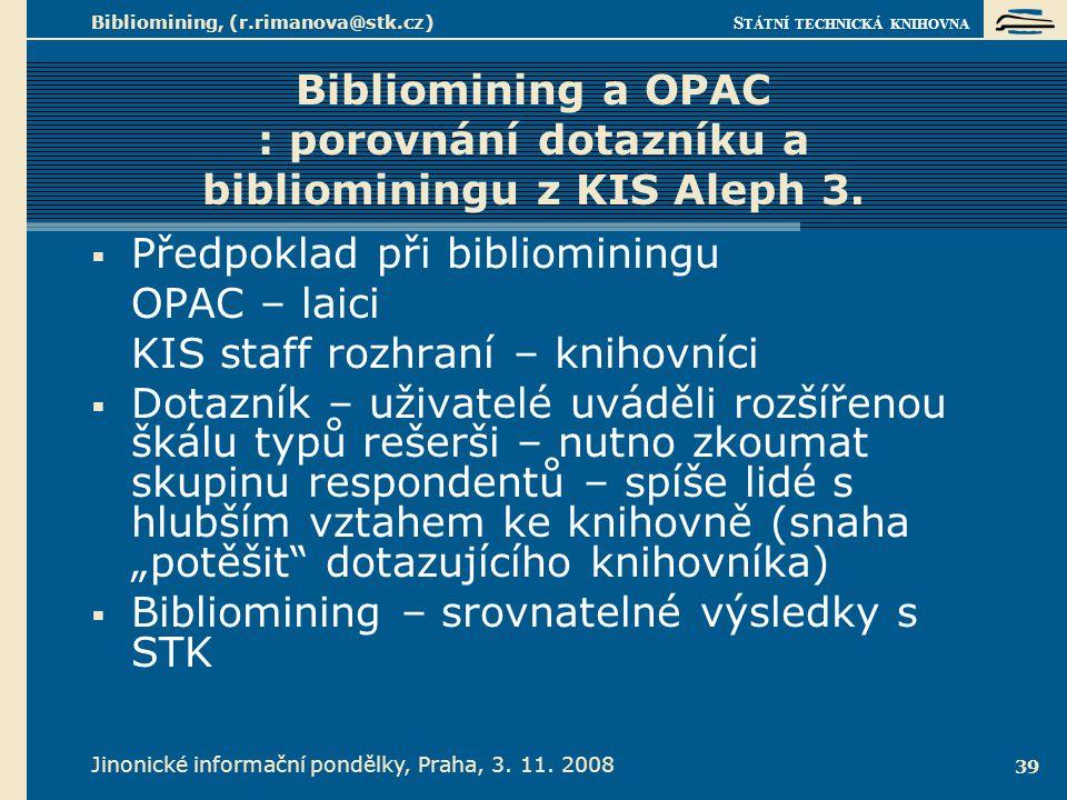S TÁTNÍ TECHNICKÁ KNIHOVNA Jinonické informační pondělky, Praha, 3. 11. 2008 Bibliomining, (r.rimanova@stk.cz) 39 Bibliomining a OPAC : porovnání dota