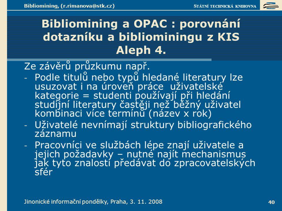 S TÁTNÍ TECHNICKÁ KNIHOVNA Jinonické informační pondělky, Praha, 3. 11. 2008 Bibliomining, (r.rimanova@stk.cz) 40 Bibliomining a OPAC : porovnání dota