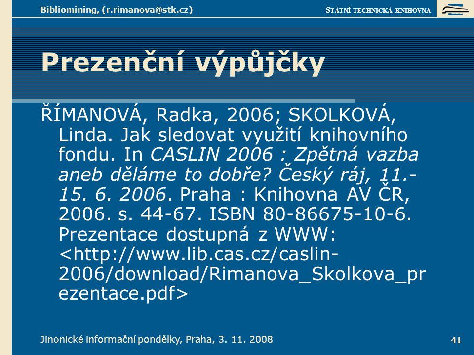 S TÁTNÍ TECHNICKÁ KNIHOVNA Jinonické informační pondělky, Praha, 3. 11. 2008 Bibliomining, (r.rimanova@stk.cz) 41 Prezenční výpůjčky ŘÍMANOVÁ, Radka,