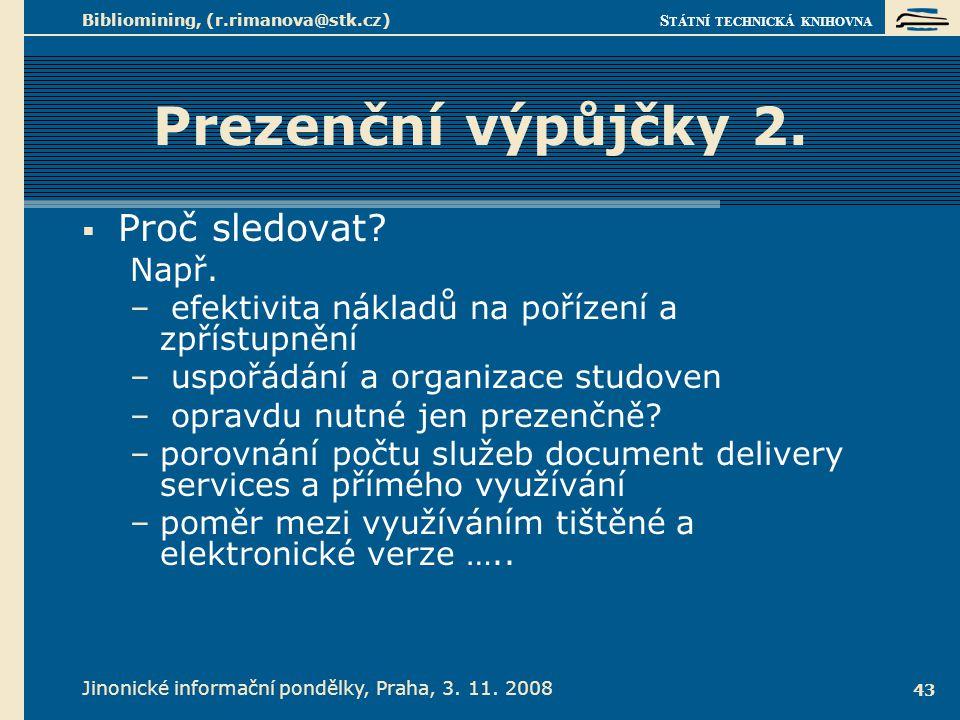 S TÁTNÍ TECHNICKÁ KNIHOVNA Jinonické informační pondělky, Praha, 3. 11. 2008 Bibliomining, (r.rimanova@stk.cz) 43 Prezenční výpůjčky 2.  Proč sledova